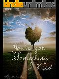 You've got something I need