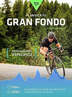 Planifica Tu Gran Fondo: Entrenamiento Ciclista para Marchas y Carreras ciclistas de Gran Fondo (