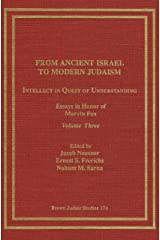 From Ancient Israel to Modern Judaism: Intellect in Quest of Understanding (Neusner Titles In Brown Judaic Studies) Hardcover