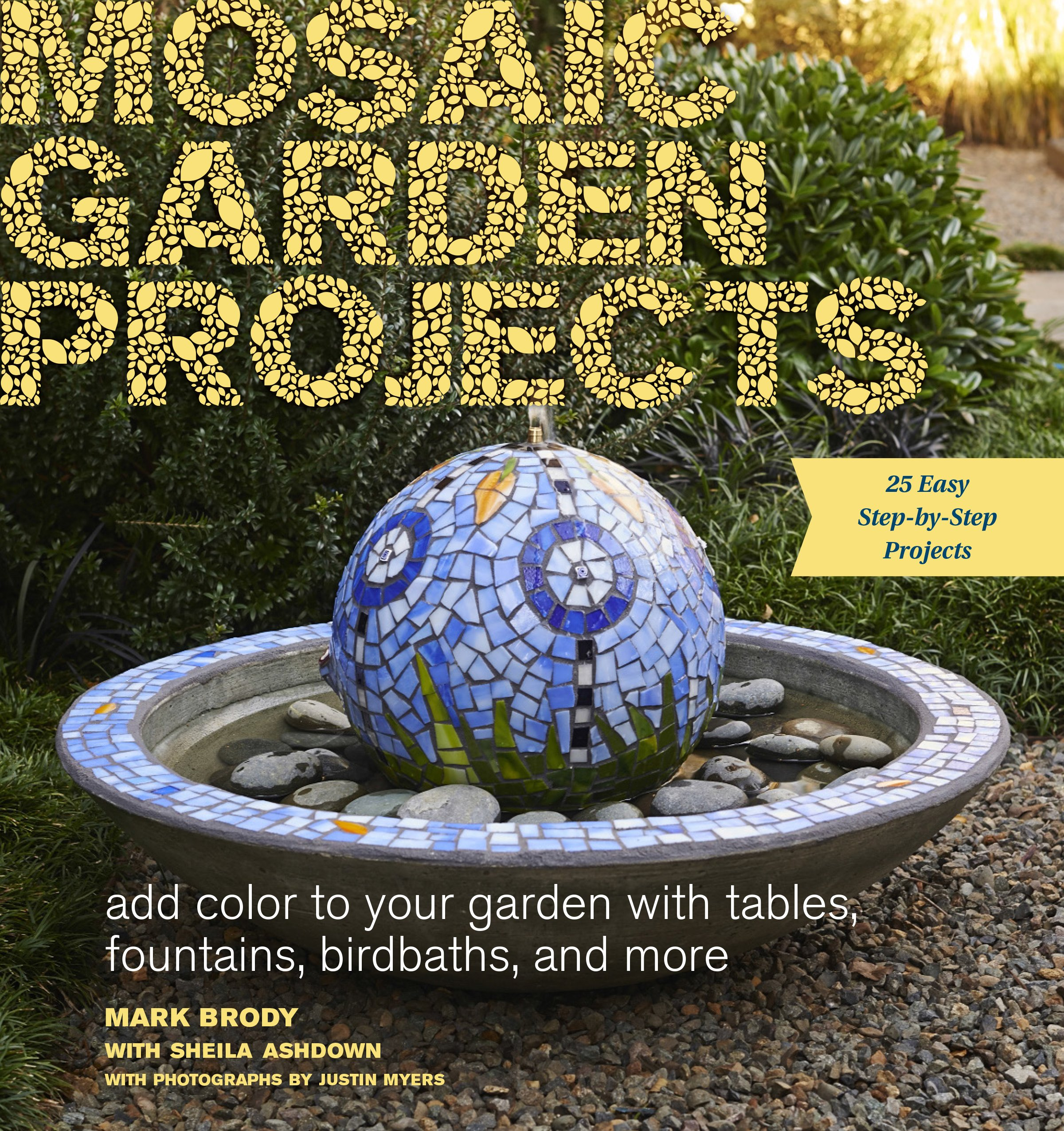 Mosaic Garden Projects: Add Color To Your Garden With Tables, Fountains,  Bird Baths, And More: Mark Brody, Sheila Ashdown: 9781604694871:  Amazon.com: Books
