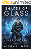 Shards Of Glass: An Urban Fantasy Action Adventure (Mage Hunters Book 1)
