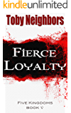 Fierce Loyalty: 2nd Edition (The Five Kingdoms Book 5)