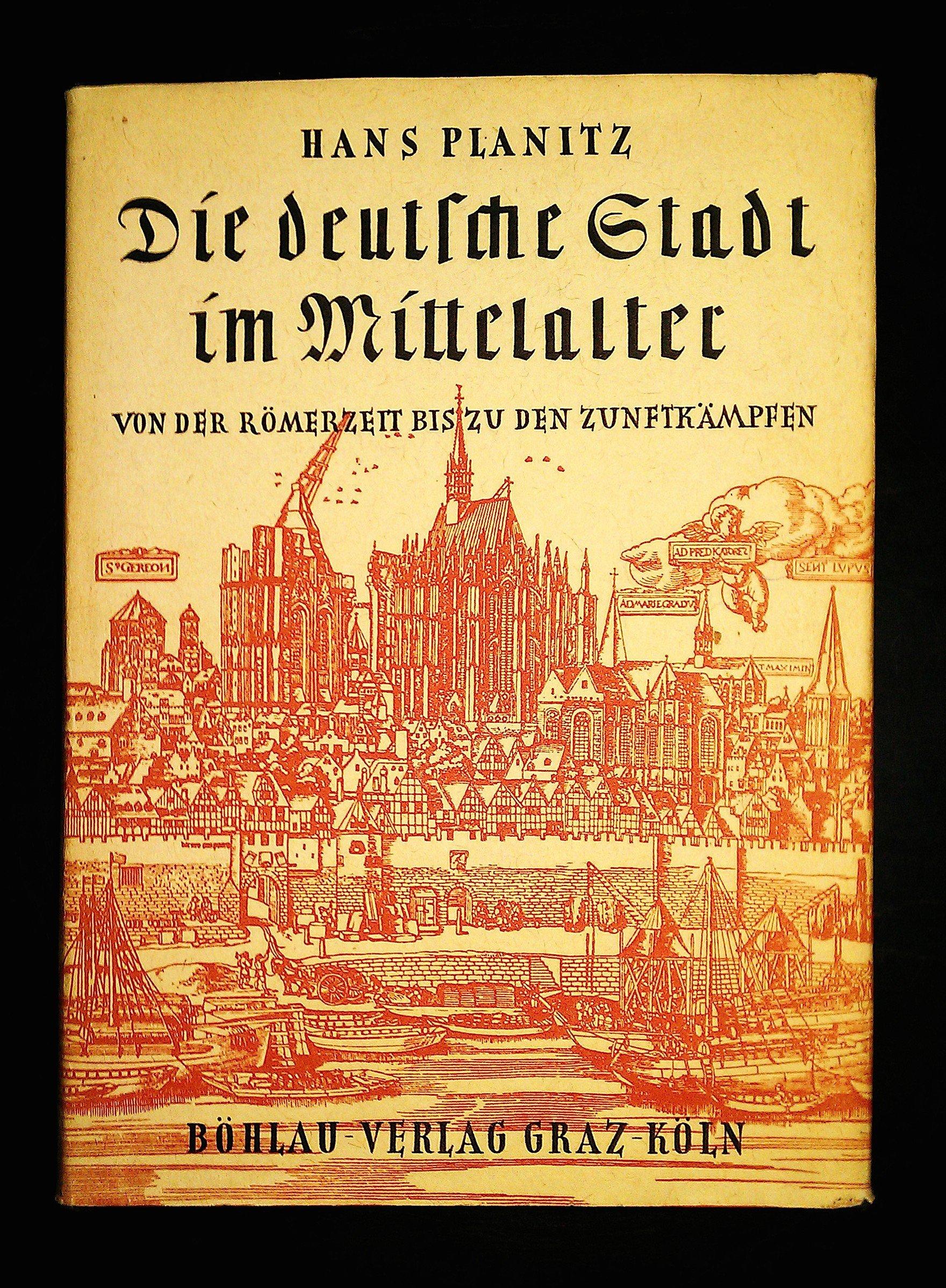 Die deutsche Stadt im Mittelalter. Von der Römerzeit bis zu den Zunftkämpfen