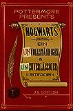 Hogwarts: Ein unvollständiger und unzuverlässiger Leitfaden (Kindle Single) (Pottermore Presents (Deutsch))