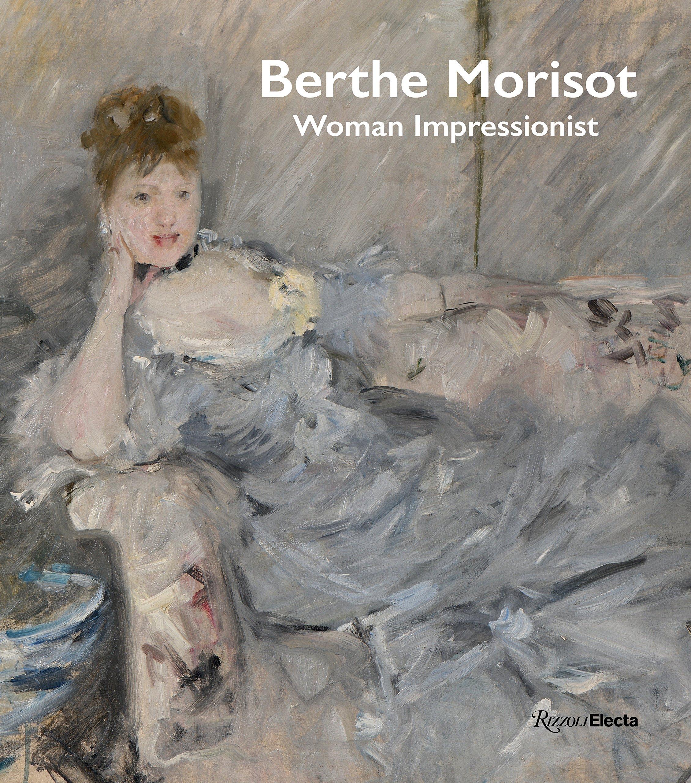 Berthe Morisot, Woman Impressionist by Rizzoli Electa
