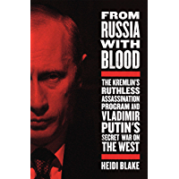 From Russia with Blood: The Kremlin's Ruthless Assassination Program and Vladimir Putin's Secret War on the West (English Edition)