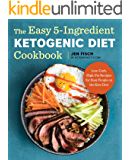The Easy 5-Ingredient Ketogenic Diet Cookbook: Low-Carb, High-Fat Recipes for Busy People on the Keto Diet