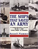 The Ships That Saved an Army - A Comprehensive Record of the 1,300 Little Ships of Dunkirk