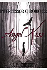 Angel Kiss: Intercessor Chronicles Kindle Edition