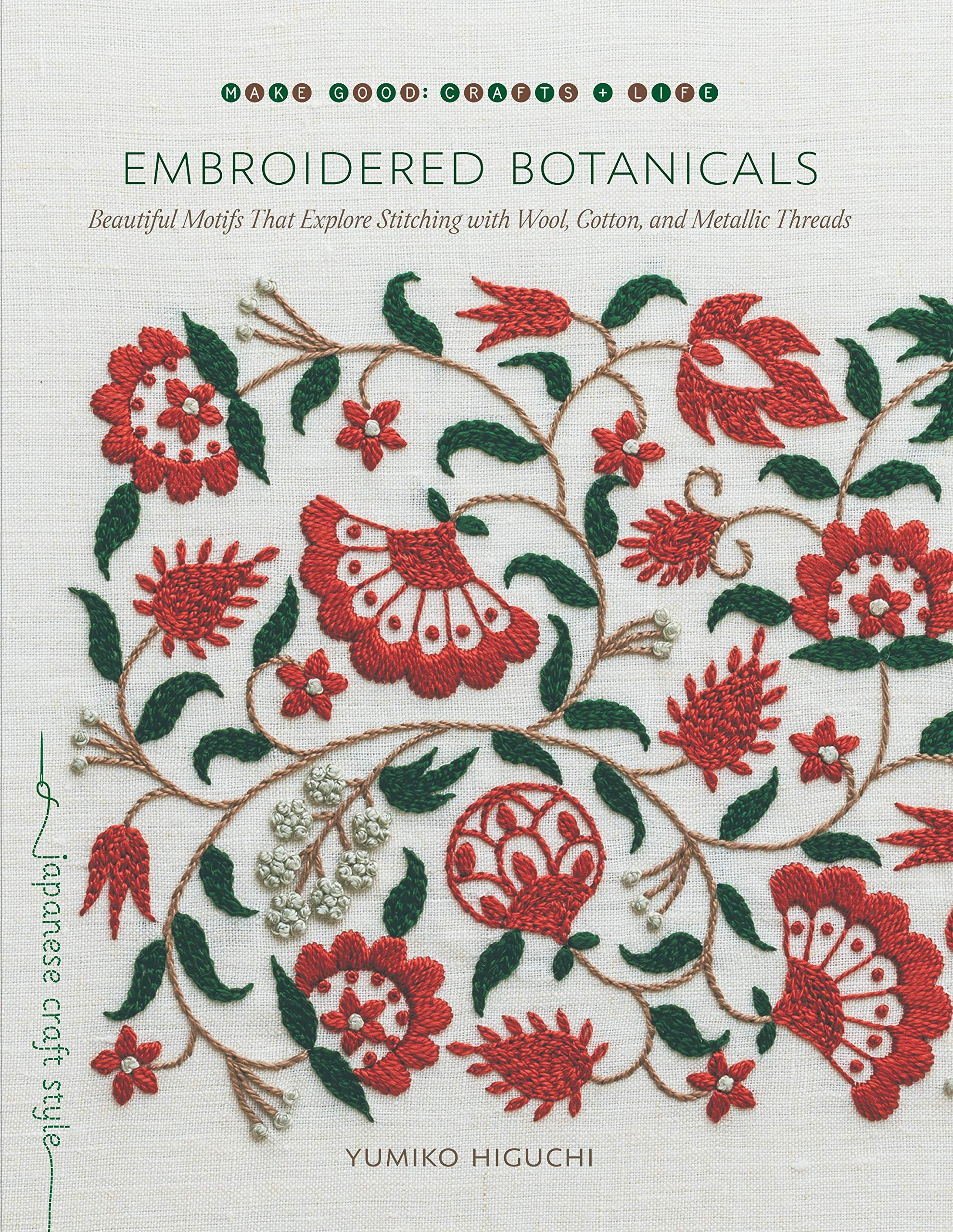 Embroidered Botanicals: Beautiful Motifs That Explore Stitching with Wool, Cotton, and Metallic Threads (Make Good: Japanese Craft Style) by Roost Books