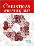 Christmas Wreath Quilts: Quilting for Beginners Patterns & Tutorial (Volume 4)