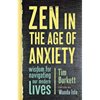 Zen in the Age of Anxiety: Wisdom for Navigating Our Modern Lives (English Edition)