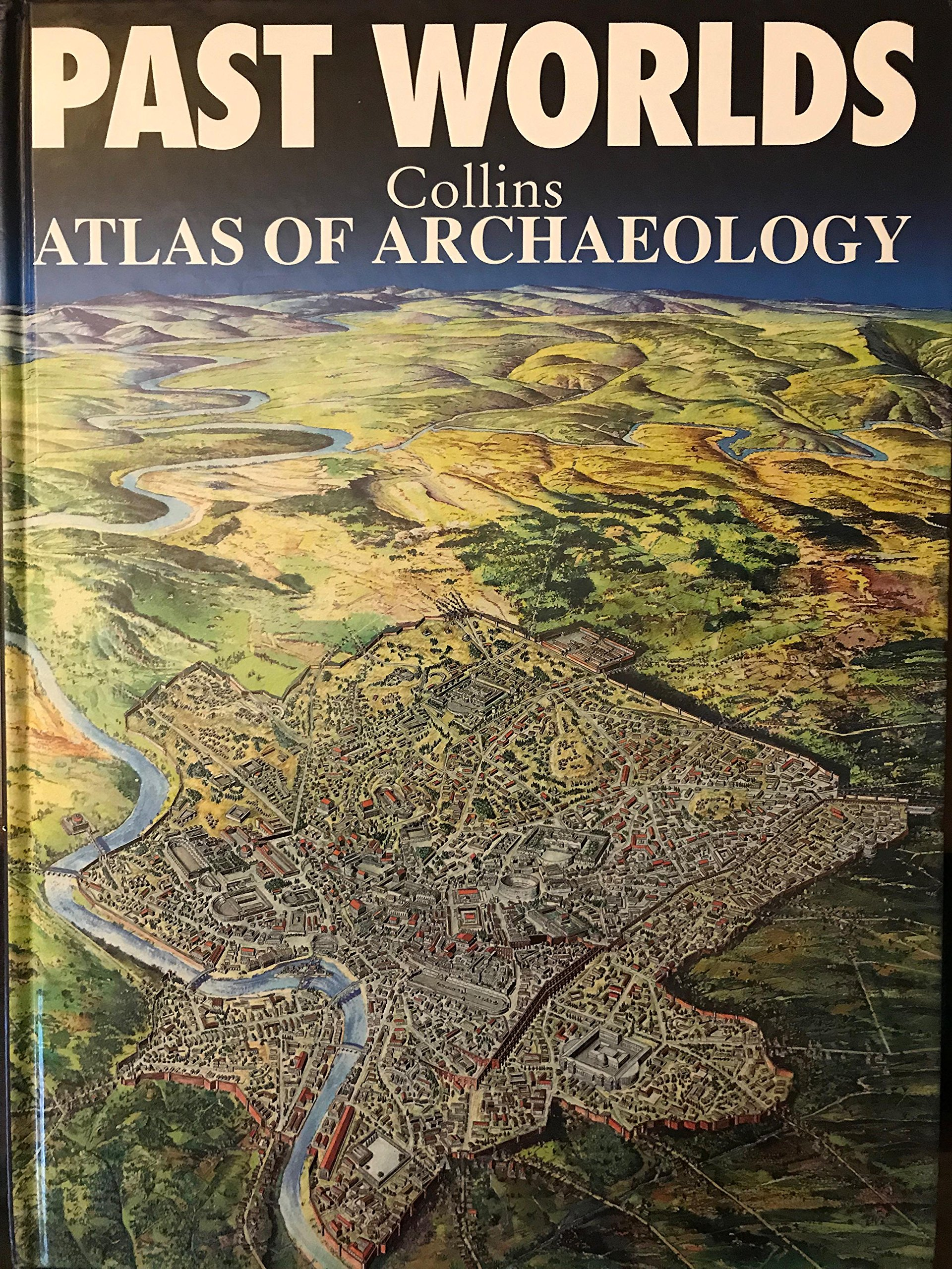 Read Online Past Worlds Atlas of Archaeology PDF