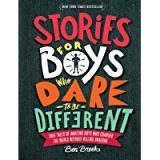 Stories for Boys Who Dare to Be Different: True Tales of Amazing Boys Who Changed the World without Killing Dragons (The…