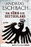 Ein König für Deutschland: Roman