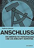 Anschluss: Die deutsche Vereinigung und die Zukunft Europas (EDITION PROVO) (German Edition)