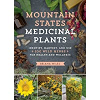 Mountain States Medicinal Plants: Identify, Harvest, and Use 100 Wild Herbs for...