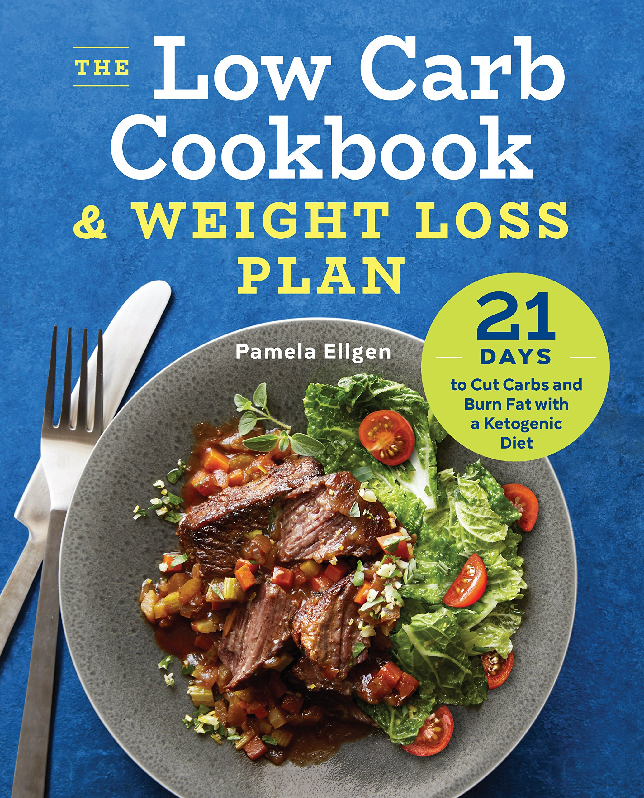 The Low Carb Cookbook & Weight Loss Plan: 21 Days to Cut Carbs and Burn Fat with a Ketogenic Diet 1