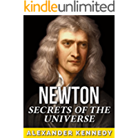 Isaac Newton: Secrets of the Universe (The True Story of Isaac Newton) (Historical Biographies of Famous People) (English Edition)