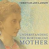 Understanding the Borderline Mother: Helping Her