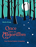 Once Upon an Algorithm: How Stories Explain Computing (MIT Press)