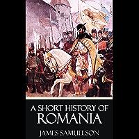 A Short History of Romania [Quintessential Classics] [Illustrated]
