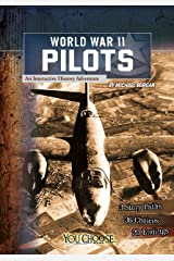 World War II Pilots: An Interactive History Adventure (You Choose: World War II) Kindle Edition