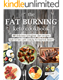 The Fat Burning Keto Cookbook: 60 Delicious Ketogenic Diet Recipes: High Fat Low Carb Cooking for Lunch & Dinner