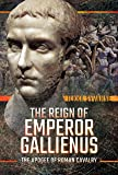 Reign of Emperor Gallienus: The Apogee of Roman Cavalry