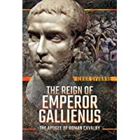 The Reign of Emperor Gallienus: The Apogee of Roman Cavalry