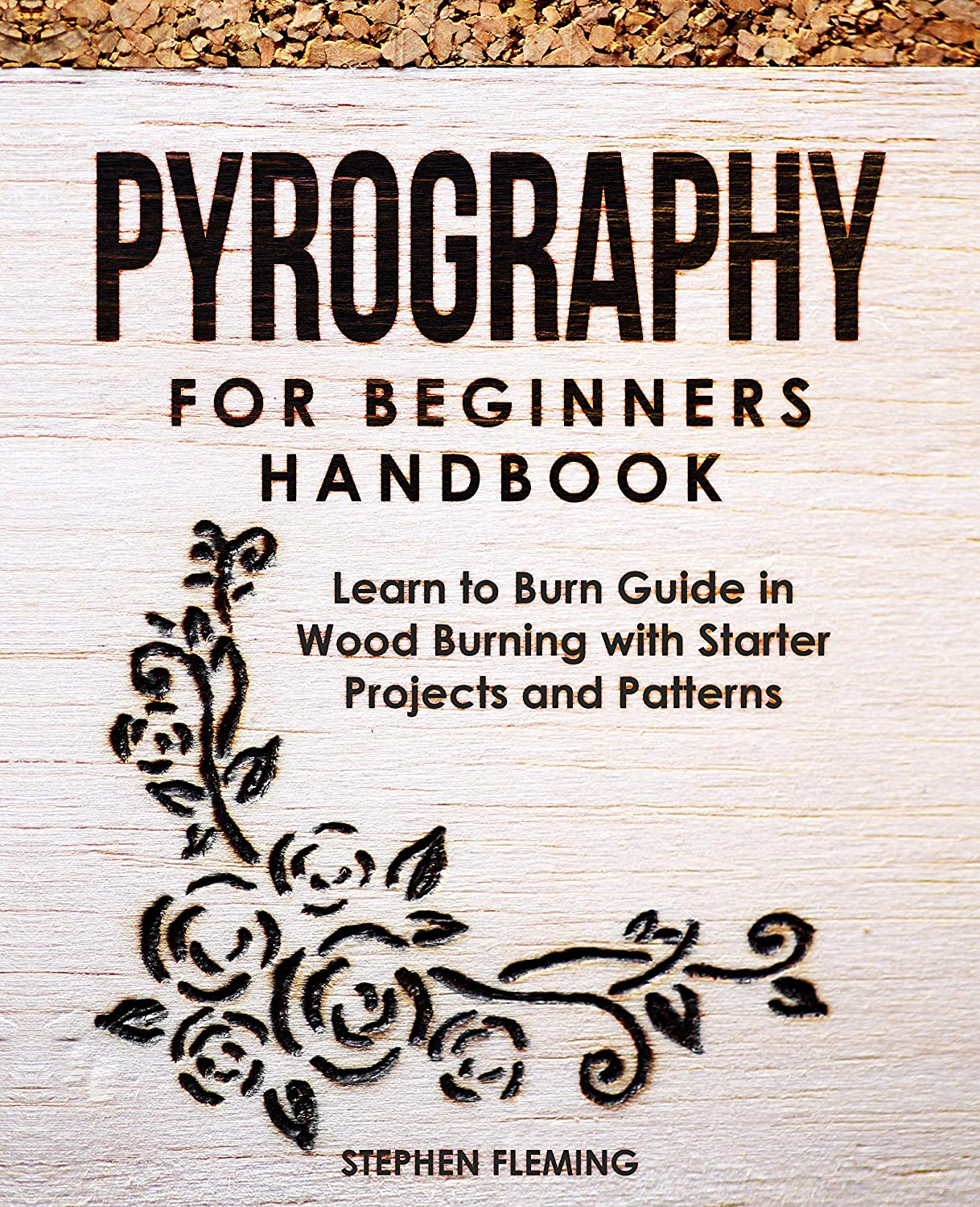 Amazon Com Pyrography For Beginners Handbook Learn To Burn Guide In Wood Burning With Starter Projects And Patterns Diy Series Book 2 Ebook Fleming Stephen Kindle Store