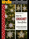 How-To-Crochet Snowflakes: Easy crochet snowflakes using basic crochet stitches (Easy Crochet Patterns Book 1)
