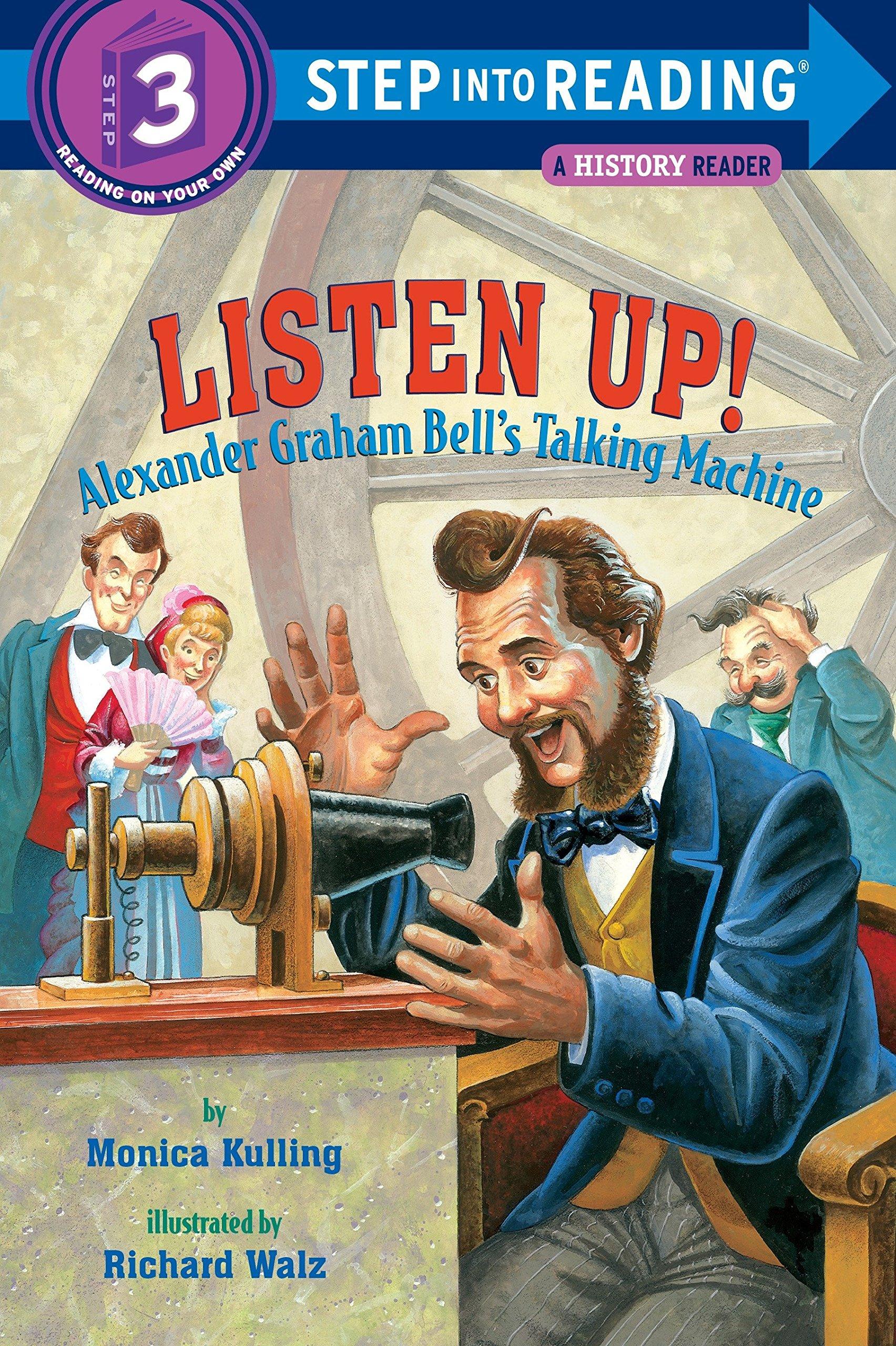 Listen Up!: Alexander Graham Bell's Talking Machine (Step into Reading) Paperback – August 28, 2007 Monica Kulling Richard Walz 0375831150 Biographical - United States