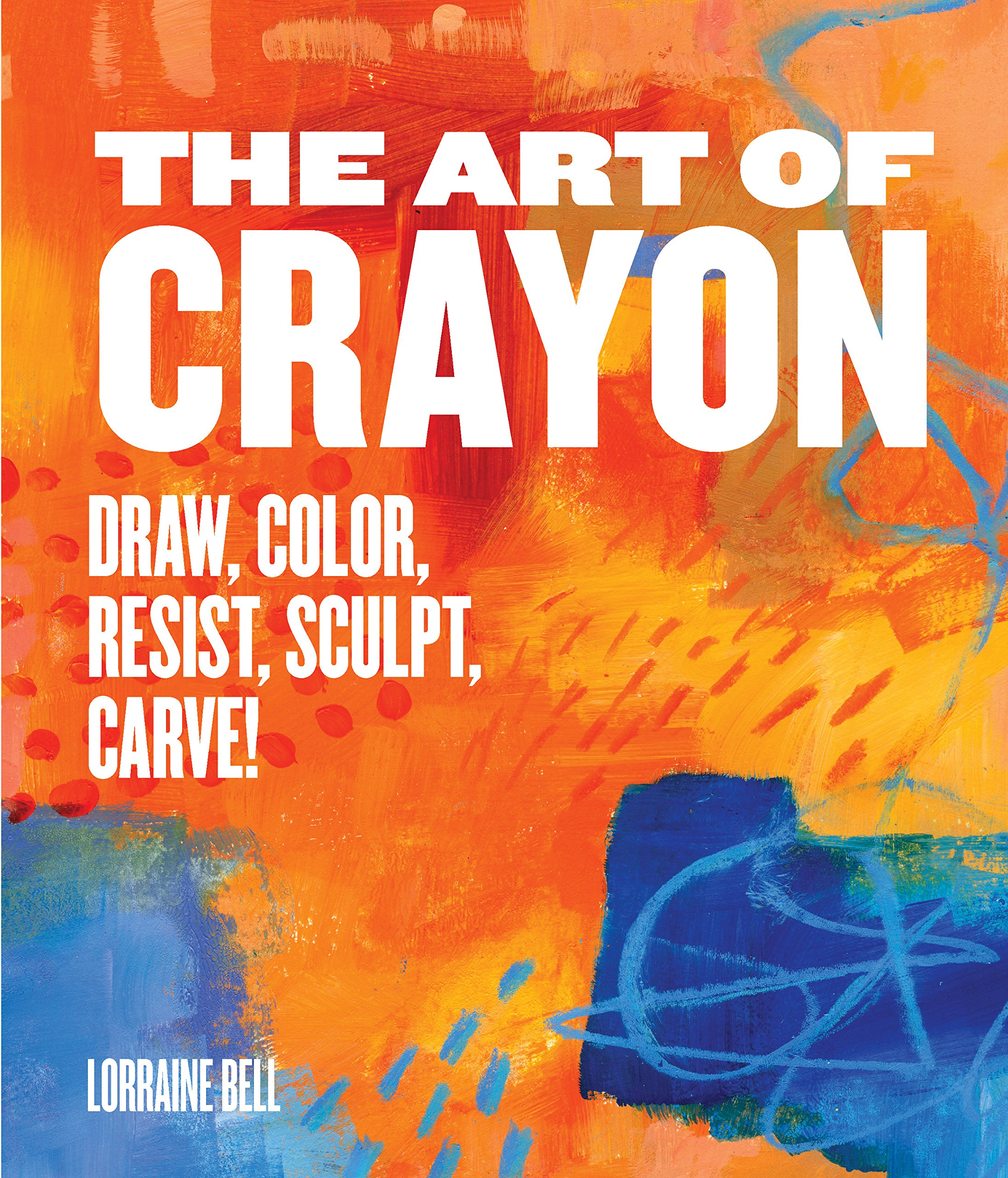 The art of crayon draw color resist sculpt carve lorraine the art of crayon draw color resist sculpt carve lorraine bell 9781631591013 amazon books fandeluxe Choice Image