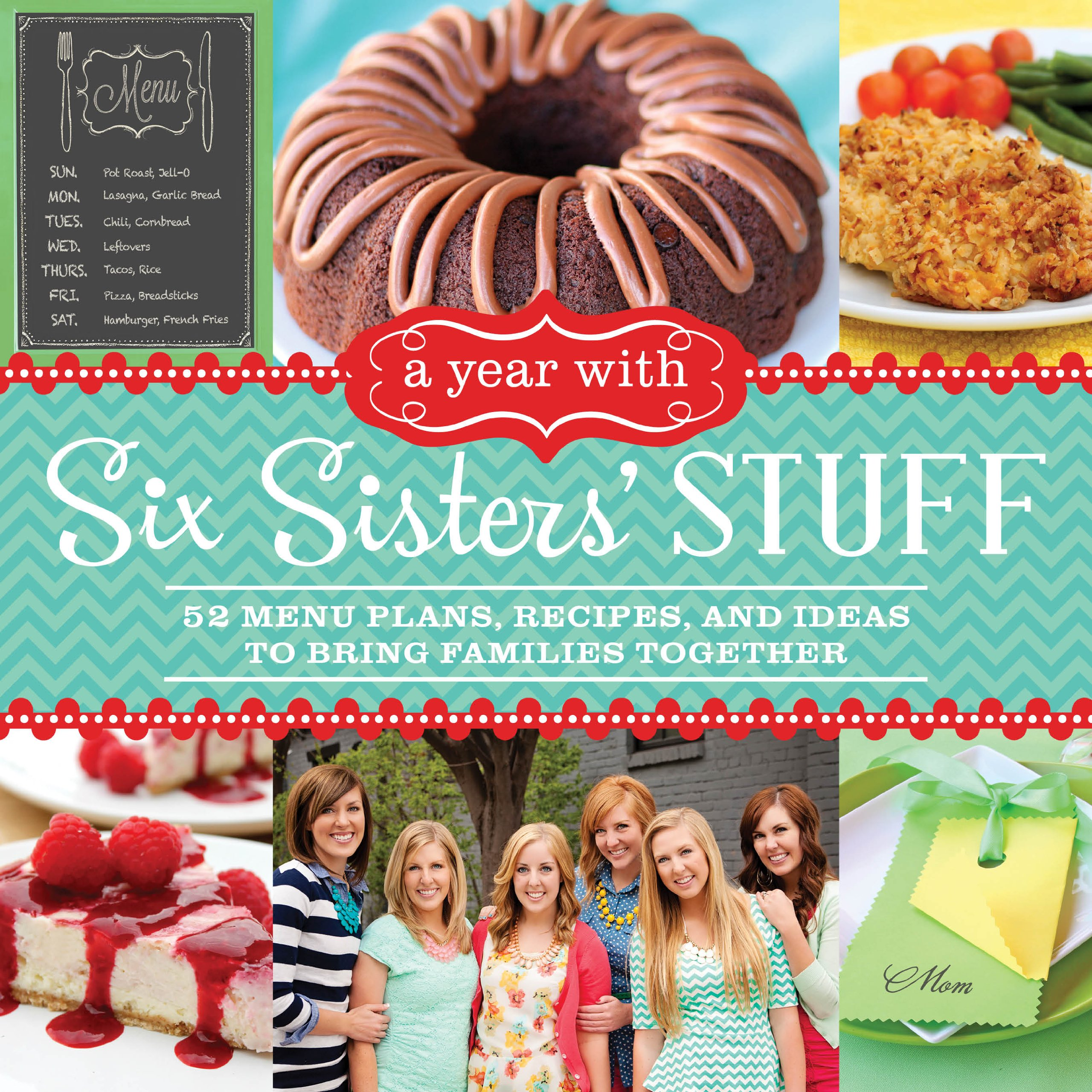 A Year with Six Sisters\' Stuff: 52 Menu Plans, Recipes, and Ideas to ...