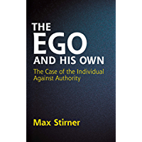 The Ego and His Own: The Case of the Individual Against Authority (Dover Books on Western Philosophy)