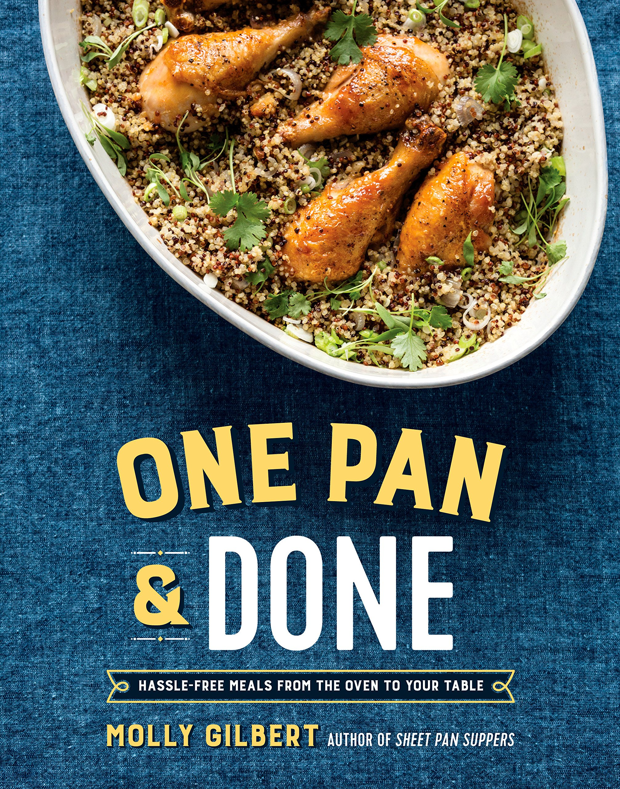 One Pan Done Hassle Free Meals From The Oven To Your Table A Cookbook Gilbert Molly 9781101906453 Amazon Com Books