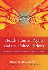 Health, Human Rights and the United Nations: Inconsistent Aims and Inherent Contradictions?