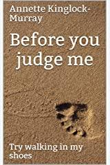 Before you judge me: Try walking in my shoes Kindle Edition