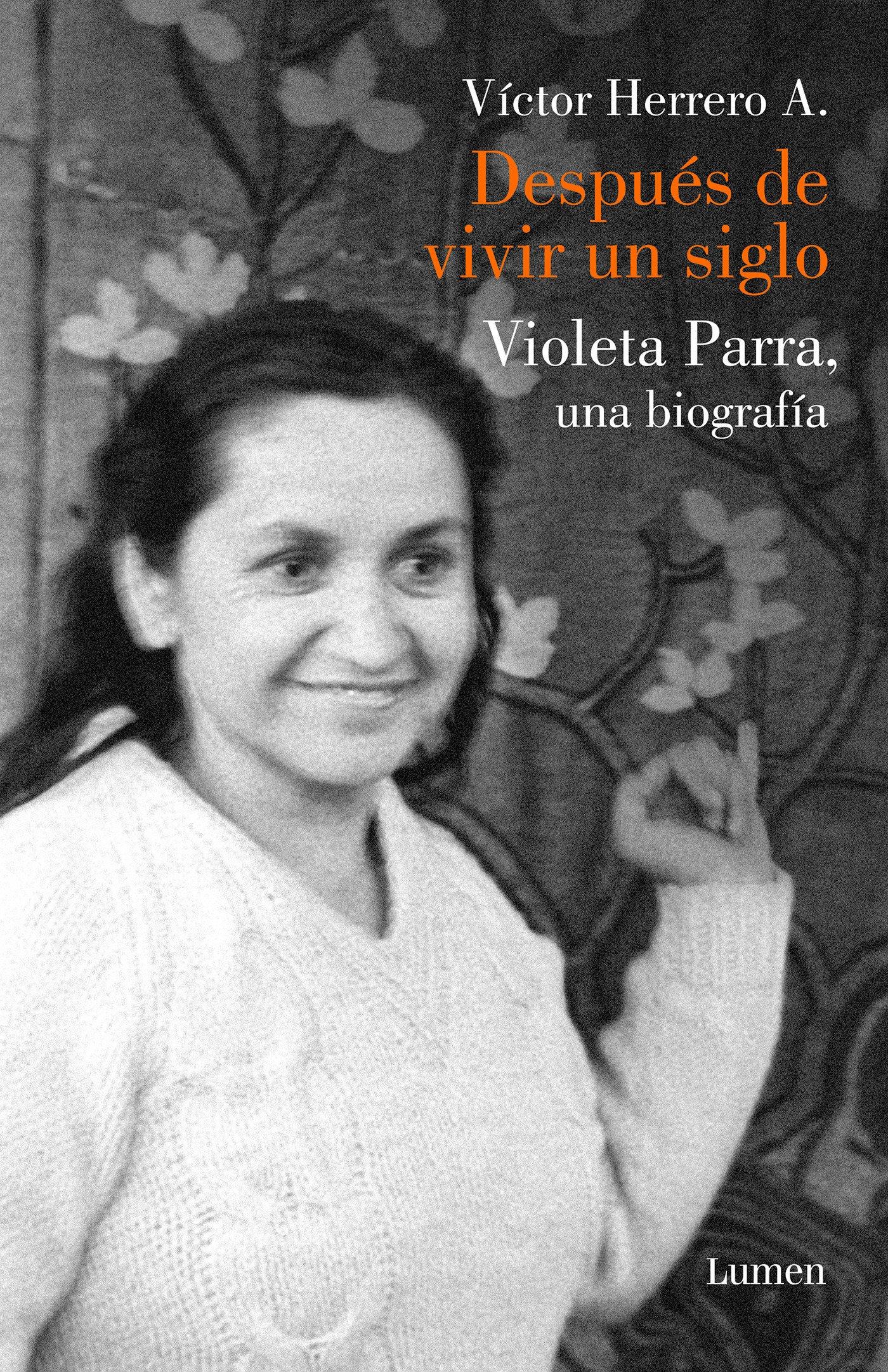 Después de vivir un siglo: Una biografía de Violeta Parra MEMORIAS Y BIOGRAFIAS: Amazon.es: Víctor Herrero: Libros