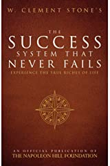 W. Clement Stone's The Success System That Never Fails: Experience the True Riches of Life (Official Publication of the Napoleon Hill Foundation) Kindle Edition