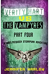 Verity Hart Vs The Vampyres: Part Four (A Hart/McQueen Steampunk Adventure Book 4) Kindle Edition