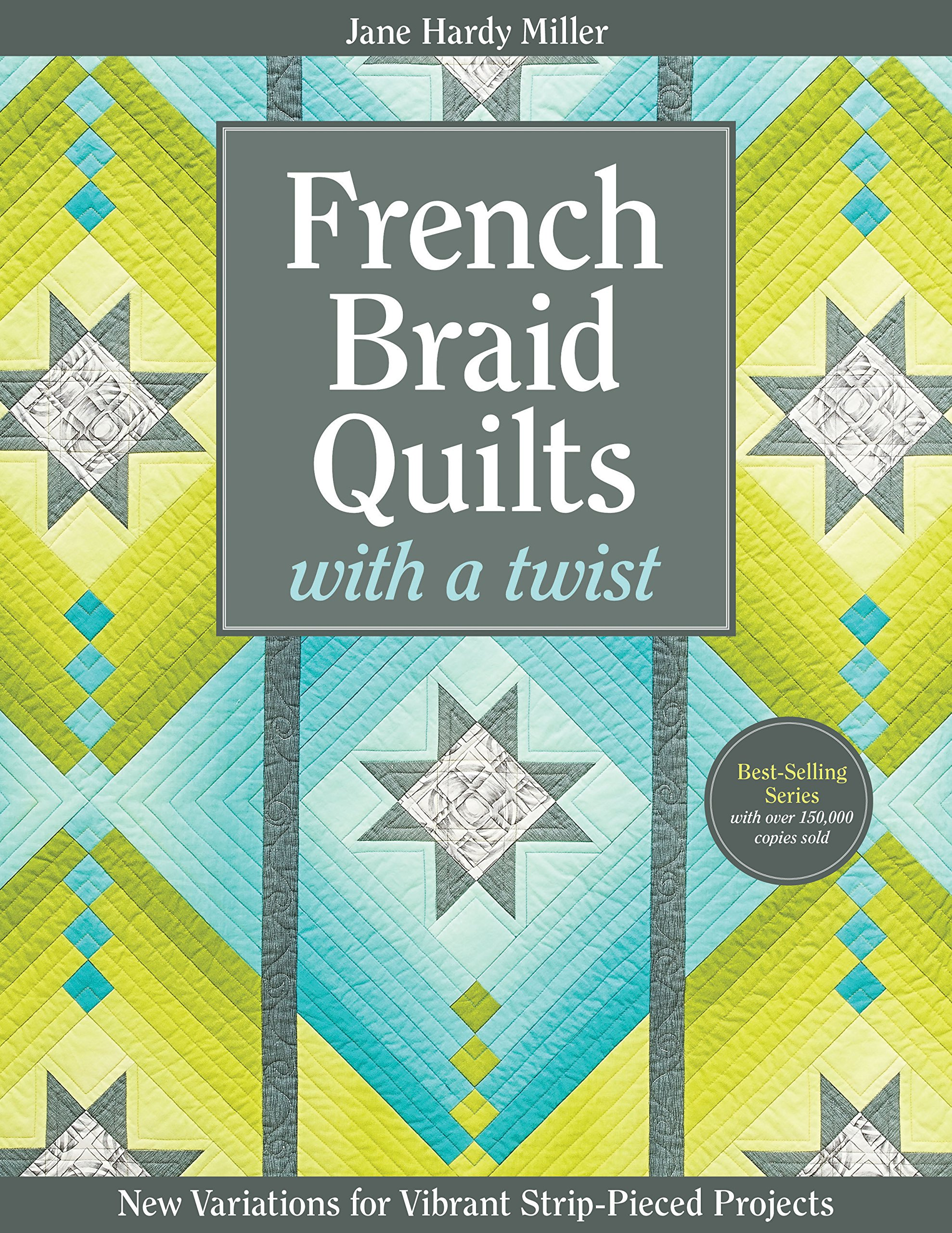 French Braid Quilts with a Twist: New Variations for Vibrant Strip-Pieced Projects pdf epub