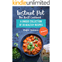 Instant Pot: The Best Cookbook: A Unique Collection of 30 Healthy Recipes