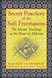 Secret Practices of the Sufi Freemasons: The Islamic Teachings at the Heart of Alchemy