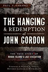 The Hanging and Redemption of John Gordon: The True Story of Rhode Island's Last Execution Kindle Edition