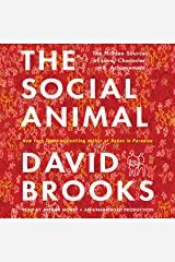 The Social Animal: The Hidden Sources of Love, Character, and Achievement Audible Audiobook