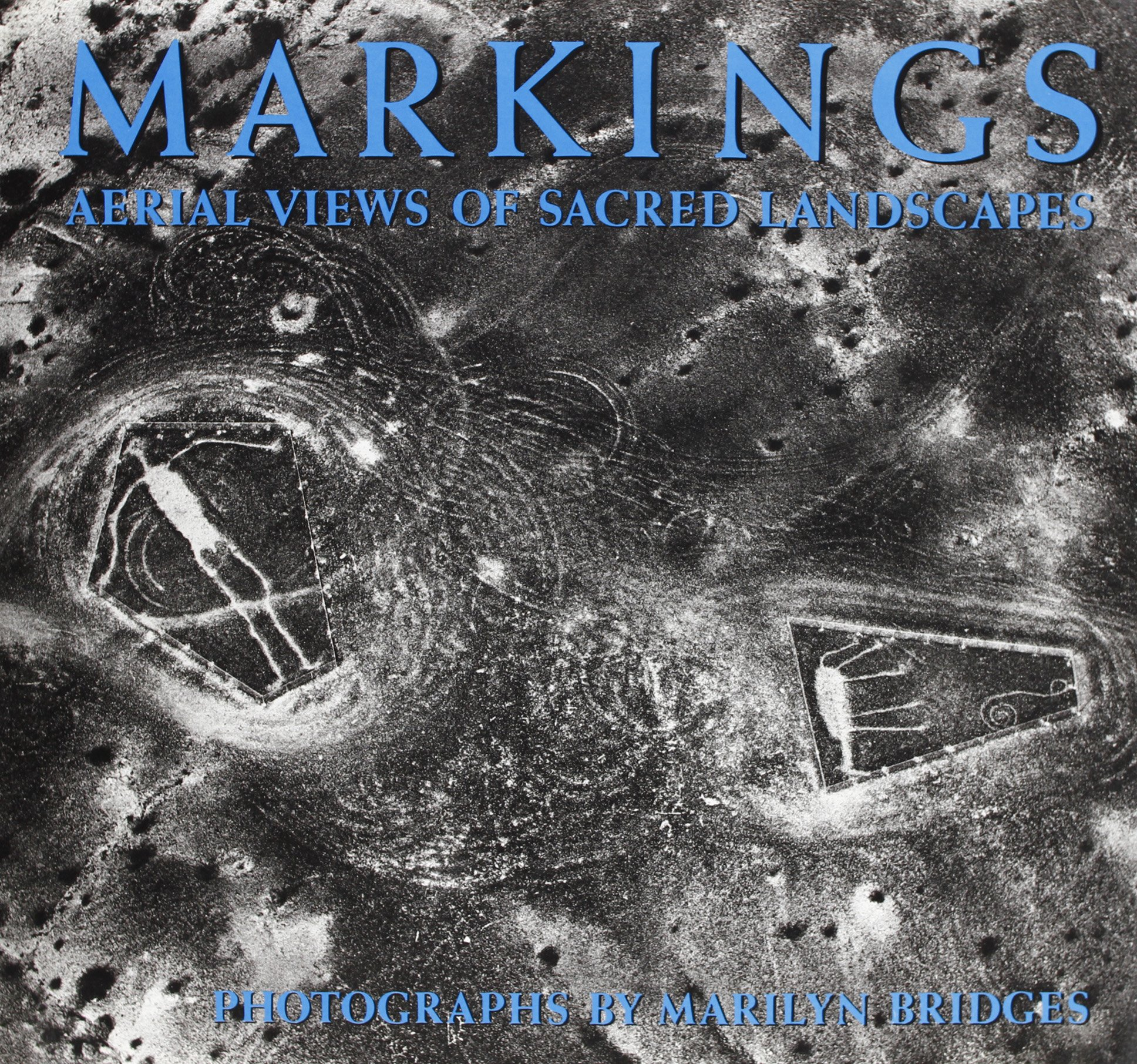 Markings: Aerial Views of Sacred Landscapes: Marilyn Bridges, Haven O'More,  Lucy Lippard, Maria Reiche, Keith Critchlow, Charles Gallenkamp:  9780893812287: ...