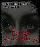 Blinde Verzweiflung