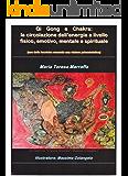 Qi Gong e Chakra: la circolazione dell'energia a livello fisico, emotivo, mentale e spirituale: Uso delle tecniche secondo una visione psicosintetica (Scritti sulla psicosintesi Vol. 1)